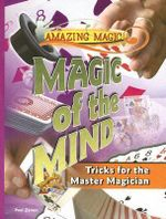 Magic of the Mind : Tricks for the Master Magician - Paul Zenon