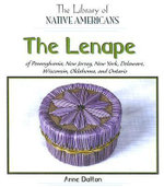 The Lenape of Pennsylvania, New Jersey, New York, Delaware, Wisconsin, Oklahoma, and Ontario : Library of Native Americans - Anne Dalton