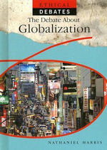 The Debate about Globalization : Ethical Debates (Library) - Nathaniel Harris