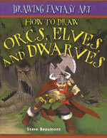 How to Draw Orcs, Elves, and Dwarves - Steve Beaumont