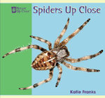 Spiders Up Close : Nature Up Close Series - Katie Franks