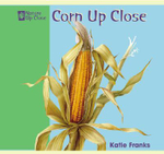 Corn Up Close : Nature Up Close Series - Katie Franks