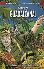 The Battle of Guadalcanal : Land and Sea Warfare in the South Pacific - Larry Hama