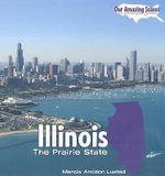 Illinois : The Prairie State - Marcia Amidon Lusted