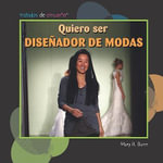 Quiero Ser Diseador de Modas (I Want to Be a Fashion Designer) : Trabajos de Ensueo - Mary R Dunn