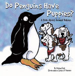 Do Penguins Have Puppies? : A Book about Animal Babies - Michael Dahl