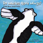 Do Whales Have Wings : A Book about Animal Bodies - Michael Dahl