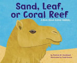 Sand, Leaf, or Coral Reef : A Book about Animal Habitats - Patricia M Stockland