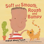 Soft and Smooth, Rough and Bumpy : A Book about Touch - Dana Meachen Rau