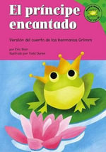 El Principe Encantado : Version del Cuento de los Hermanos Grimm / The Frog Prince :  Version del Cuento de los Hermanos Grimm / The Frog Prince - Eric Blair