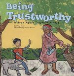 Being Trustworthy : A Book about Trustworthiness - Mary Small