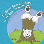 Do Polar Bears Snooze in Hollow Trees? - Laura Purdie Salas