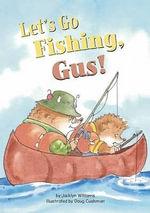 Let's Go Fishing, Gus! - Jacklyn Williams