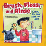 Brush, Floss, and Rinse : Caring for Your Teeth and Gums - Amanda Doering Tourville