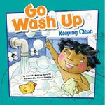 Go Wash Up : Keeping Clean - Amanda Doering Tourville