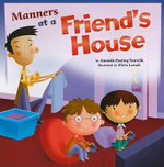 Manners at a Friend's House : Way to Be! Manners - Amanda Doering Tourville