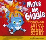Make Me Giggle : Writing Your Own Silly Story - Nancy Loewen