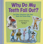 Why Do My Teeth Fall Out? : And Other Questions Kids Have about the Human Body - Heather L Montgomery