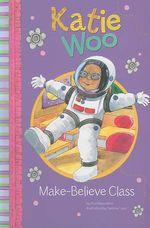 Make-Believe Class : Katie Woo (Library) - Fran Manushkin