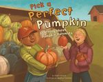 Pick a Perfect Pumpkin : Learning about Pumpkin Harvests - Robin Michal Koontz