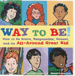 Way to Be! : Learn How to Be Brave, Responsible, Honest, and an All-Around Great Kid - Jill Donahue