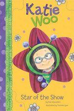 Star of the Show : Katie Woo (Library) - Fran Manushkin