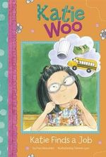 Katie Finds a Job : Katie Woo - Fran Manushkin