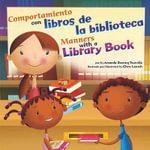 Comportamiento Con Libros de la Biblioteca/Manners With A Library Book : Asi Debemos Ser!/Way To Be! (Library) - Amanda Doering Tourville