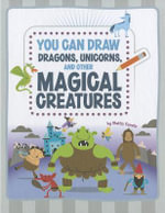 You Can Draw Dragons, Unicorns, and Other Magical Creatures : You Can Draw (Library) - Mattia Cerato