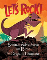 Let's Rock! : Science Adventures with Rudie the Origami Dinosaur - Eric Braun