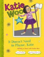 It Doesn't Need to Rhyme, Katie : Writing a Poem with Katie Woo - Fran Manushkin