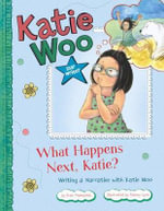 What Happens Next, Katie? : Writing a Narrative with Katie Woo - Fran Manushkin