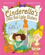 Cinderella's Not So Ugly Sisters : The True Fairytale! - Gillian Shields