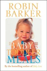 Baby and Toddler Meals - Robin Barker