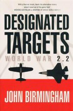 Designated Targets : World War 2.2 - John Birmingham