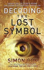 Decoding the Lost Symbol : The Unauthorized Guide to the Facts Behind the Fiction - Simon Cox