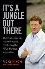 It's A Jungle Out There :  The Inside Story of Managing and Marketing the AFL's Biggest Superstars - Ricky Nixon