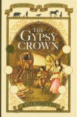 The Gypsy Crown : The Chain of Charms Book 1 - Kate Forsyth