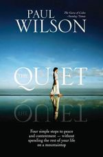 The Quiet :  Four Simple Steps to Finding Peace and Contentment - Without Spending the Rest of Your Life on a Mountaintop - Paul Wilson