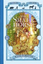 The Silver Horse : The Chain of Charms : Book 2 - Kate Forsyth