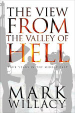 The View from the Valley of Hell : Four Years in the Middle East - Mark Willacy