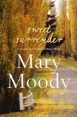 Sweet Surrender : Love, Life and the Whole Damn Thing - Mary Moody