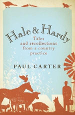 Hale and Hardy :  Tales and Recollections from a Country Practice - Paul Carter