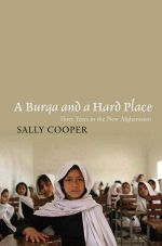 A Burqa and a Hard Place : Three Years in the New Afghanistan - Sally Cooper