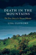 Death in the Mountains : The True Story of a Tuscan Murder - Lisa Clifford