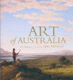 Art of Australia : Volume 1: Exploration to Federation - John McDonald