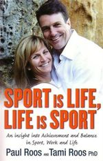Sport Is Life, Life Is Sport : An Insight into Achievement and Balance in Sport, Work and Life - Paul Roos