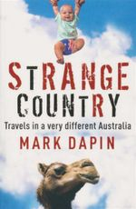 Strange Country : Travels in a Very Different Australia - Mark Dapin