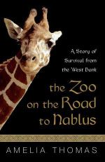 The Zoo on the Road to Nablus : A Story of Survival from the West Bank - Amelia Thomas