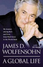 A Global Life :  My Journey among Rich and Poor, from Sydney to Wall Street to the World Bank - James D. Wolfensohn